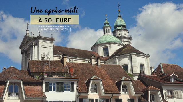 Que voir à Soleure en un après-midi? Découverte de la belle ville suisse baroque ! {Escapade en Suisse-allemand sur le blog Yapaslefeuaulac.ch}