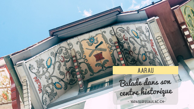 Visiter la ville d'Aarau en Suisse: attendez-vous à dire wahou!